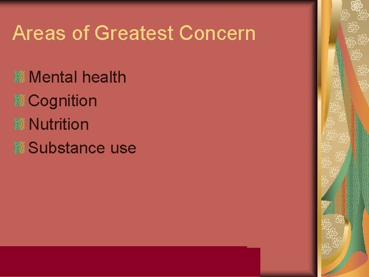 Areas of Greatest Concern Mental health Cognition Nutrition Substance use