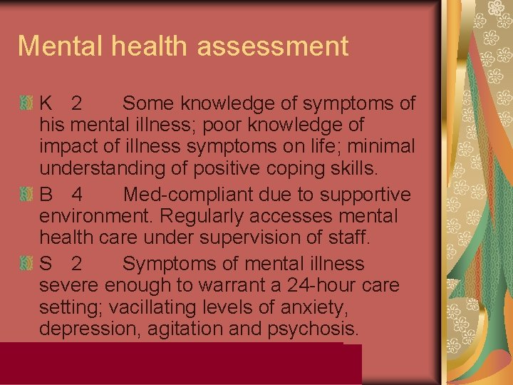 Mental health assessment K 2 Some knowledge of symptoms of his mental illness; poor