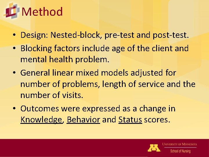 Method • Design: Nested-block, pre-test and post-test. • Blocking factors include age of the
