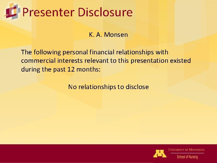 Presenter Disclosure K. A. Monsen The following personal financial relationships with commercial interests relevant