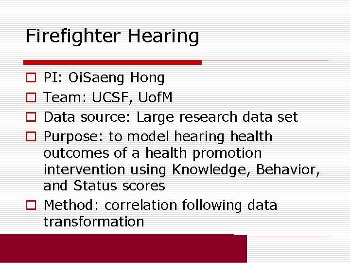 Firefighter Hearing PI: Oi. Saeng Hong Team: UCSF, Uof. M Data source: Large research