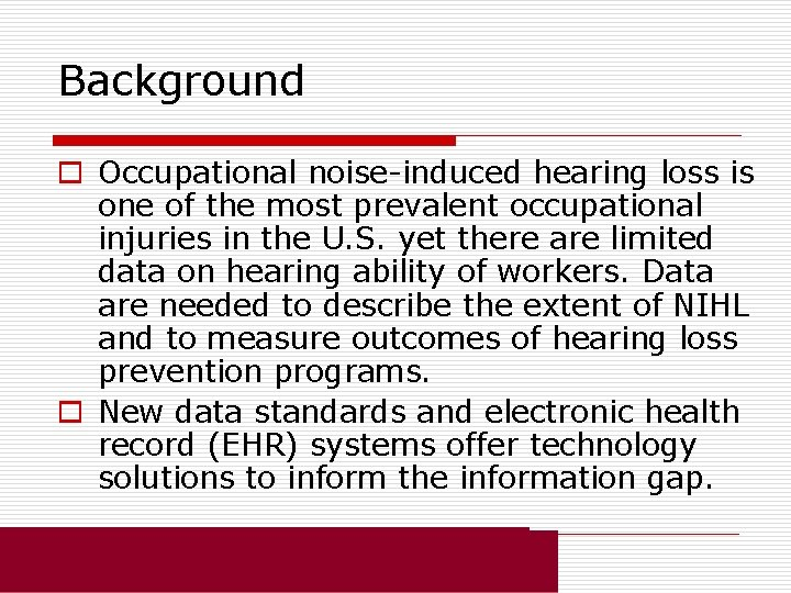 Background o Occupational noise-induced hearing loss is one of the most prevalent occupational injuries