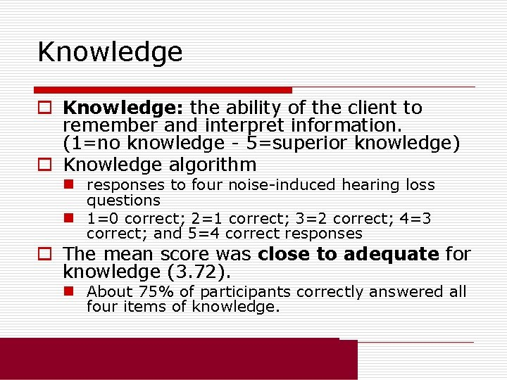 Knowledge o Knowledge: the ability of the client to remember and interpret information. (1=no