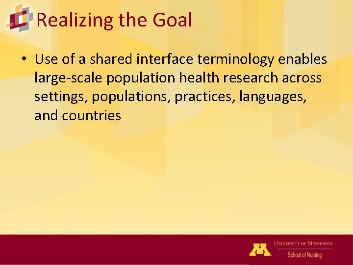 Realizing the Goal • Use of a shared interface terminology enables large-scale population health
