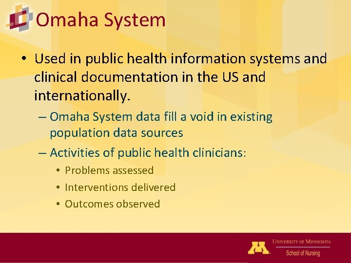 Omaha System • Used in public health information systems and clinical documentation in the