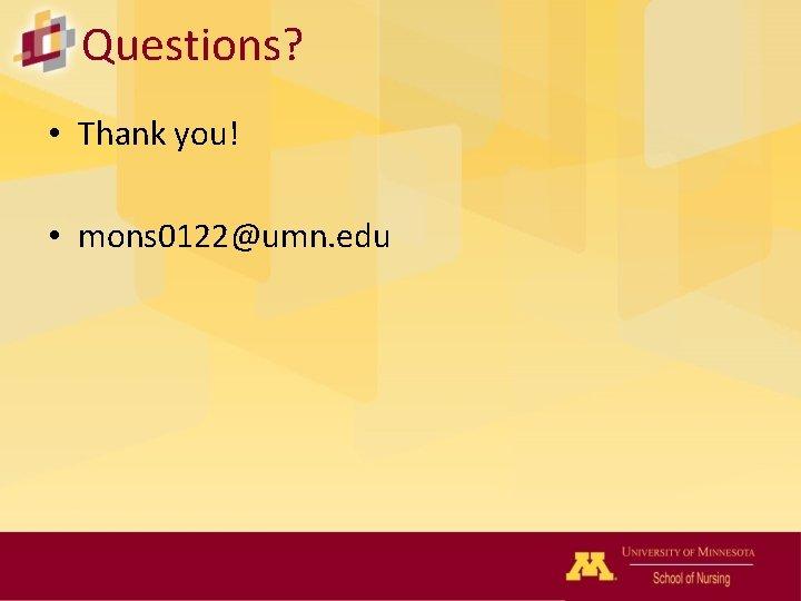 Questions? • Thank you! • mons 0122@umn. edu