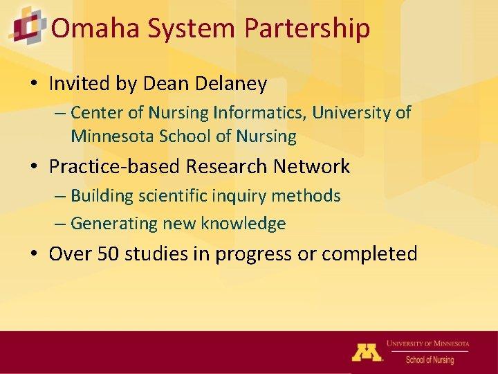 Omaha System Partership • Invited by Dean Delaney – Center of Nursing Informatics, University