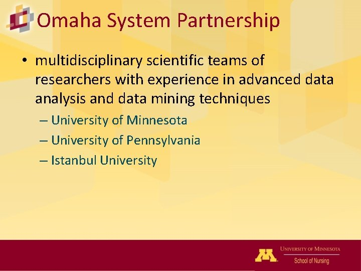 Omaha System Partnership • multidisciplinary scientific teams of researchers with experience in advanced data