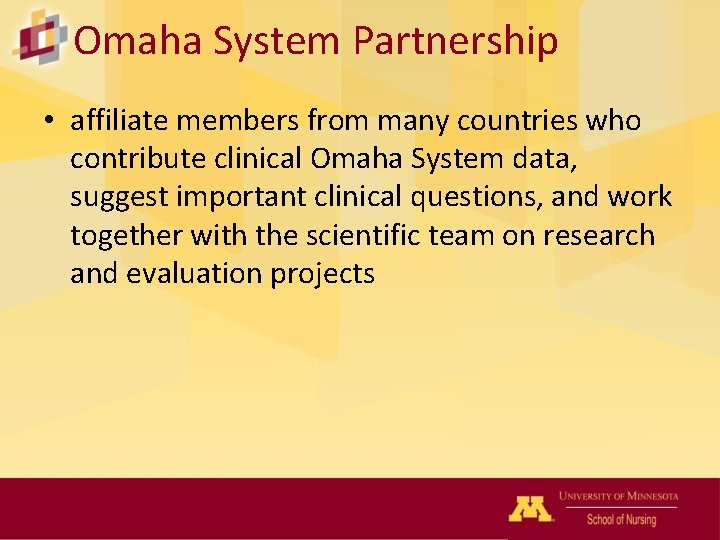 Omaha System Partnership • affiliate members from many countries who contribute clinical Omaha System