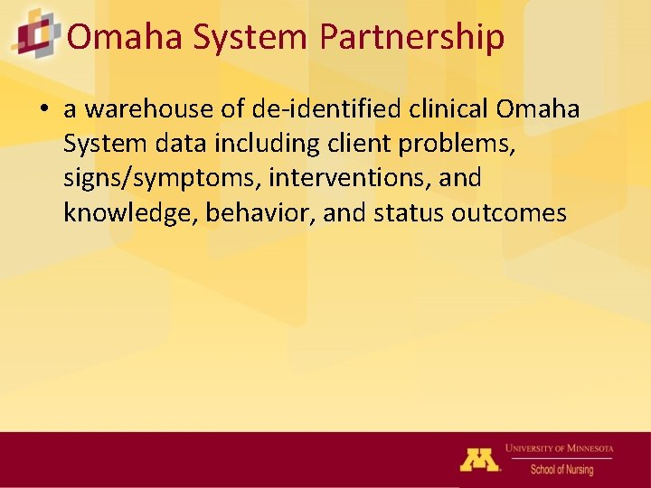Omaha System Partnership • a warehouse of de-identified clinical Omaha System data including client