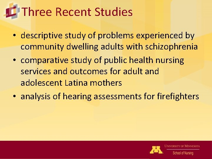 Three Recent Studies • descriptive study of problems experienced by community dwelling adults with