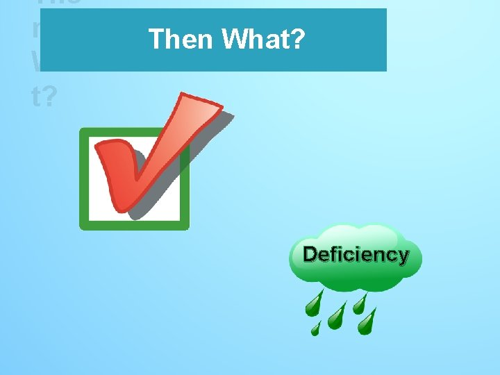 The n Wha t? Then What? Deficiency