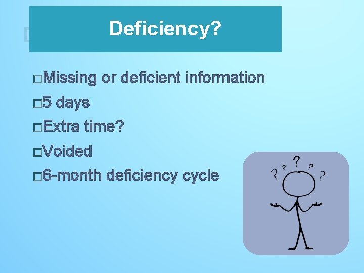Deficiency? Deficiency �Missing � 5 or deficient information days �Extra time? �Voided � 6