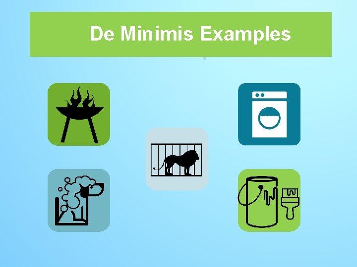 De Minimis Examples