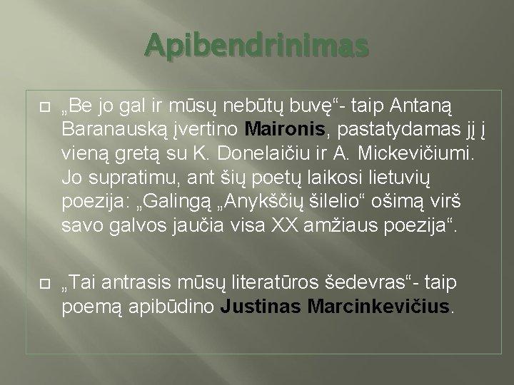 """Apibendrinimas """"Be jo gal ir mūsų nebūtų buvę""""- taip Antaną Baranauską įvertino Maironis, pastatydamas"""