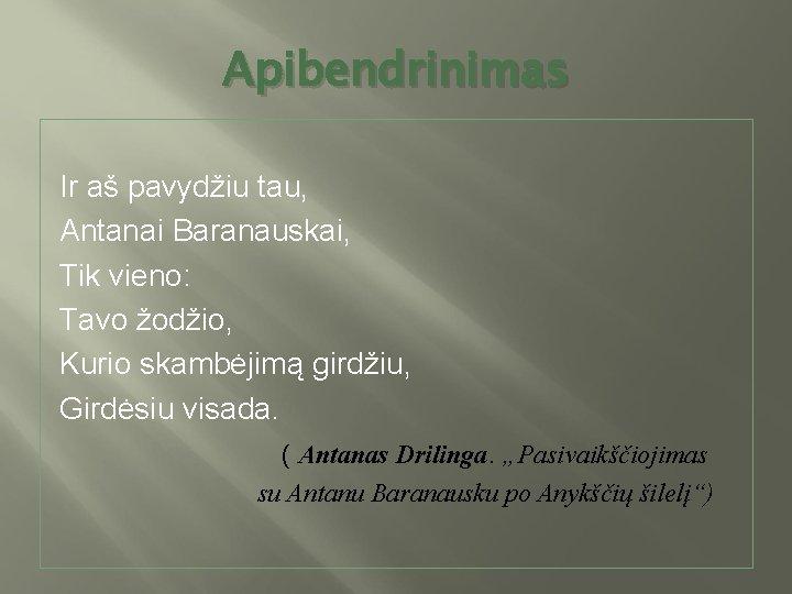 Apibendrinimas Ir aš pavydžiu tau, Antanai Baranauskai, Tik vieno: Tavo žodžio, Kurio skambėjimą girdžiu,