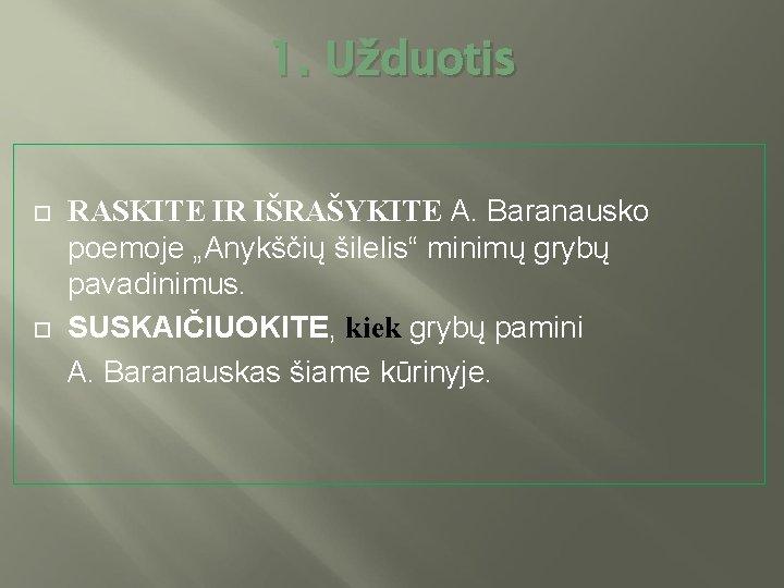 """1. Užduotis RASKITE IR IŠRAŠYKITE A. Baranausko poemoje """"Anykščių šilelis"""" minimų grybų pavadinimus. SUSKAIČIUOKITE,"""
