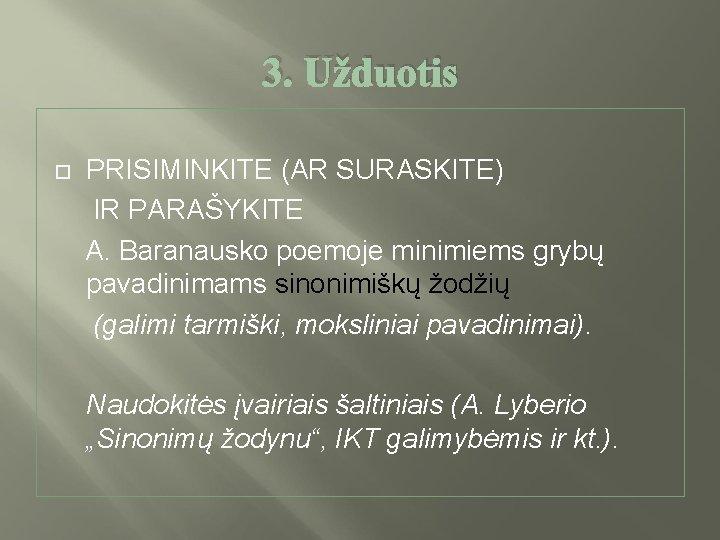 3. Užduotis PRISIMINKITE (AR SURASKITE) IR PARAŠYKITE A. Baranausko poemoje minimiems grybų pavadinimams sinonimiškų