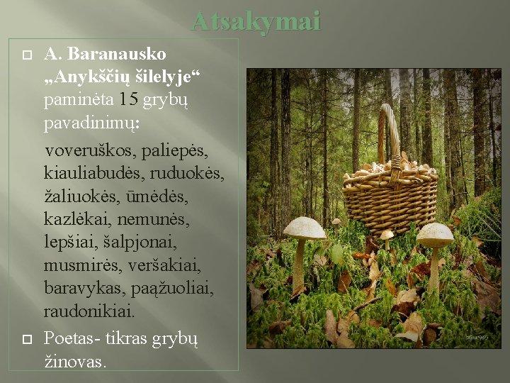 """Atsakymai A. Baranausko """"Anykščių šilelyje"""" paminėta 15 grybų pavadinimų: voveruškos, paliepės, kiauliabudės, ruduokės, žaliuokės,"""