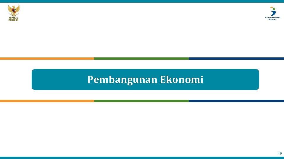 REPUBLIK INDONESIA Pembangunan Ekonomi 19