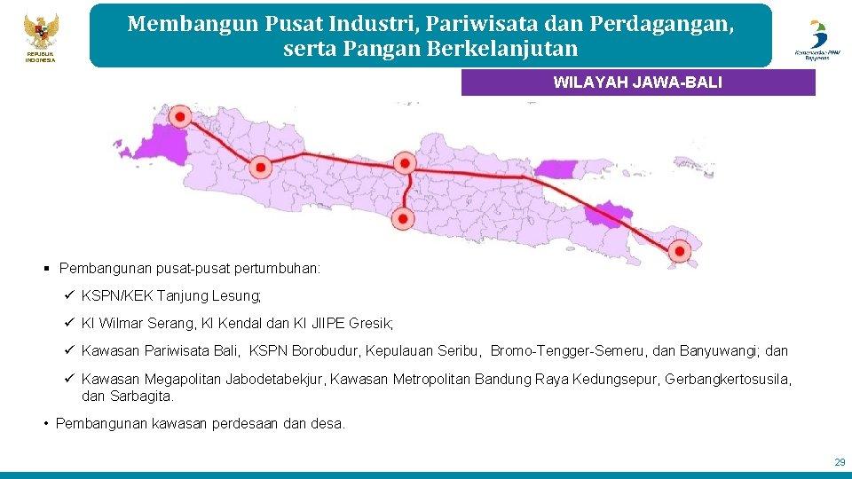 REPUBLIK INDONESIA Membangun Pusat Industri, Pariwisata dan Perdagangan, serta Pangan Berkelanjutan WILAYAH JAWA-BALI §