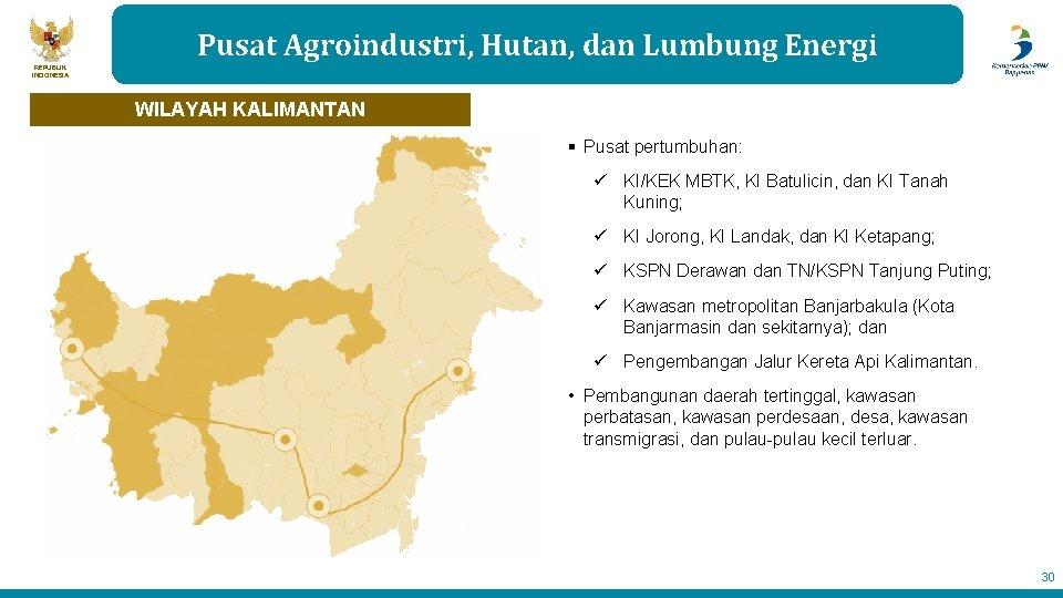 Pusat Agroindustri, Hutan, dan Lumbung Energi REPUBLIK INDONESIA WILAYAH KALIMANTAN § Pusat pertumbuhan: ü