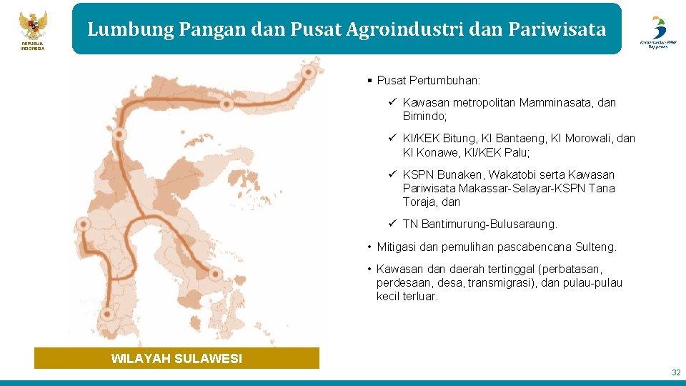 Lumbung Pangan dan Pusat Agroindustri dan Pariwisata REPUBLIK INDONESIA § Pusat Pertumbuhan: ü Kawasan