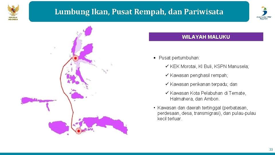 Lumbung Ikan, Pusat Rempah, dan Pariwisata REPUBLIK INDONESIA WILAYAH MALUKU § Pusat pertumbuhan: ü