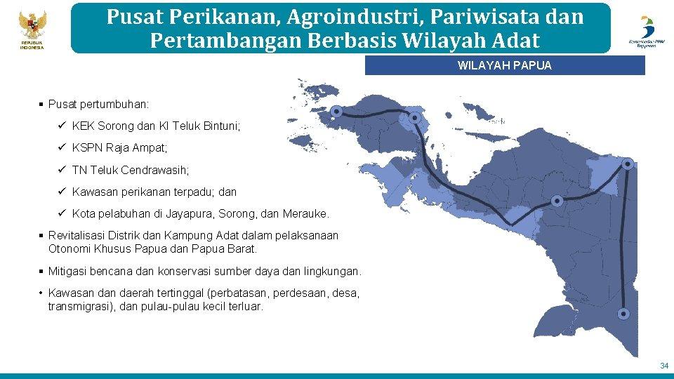 REPUBLIK INDONESIA Pusat Perikanan, Agroindustri, Pariwisata dan Pertambangan Berbasis Wilayah Adat WILAYAH PAPUA §