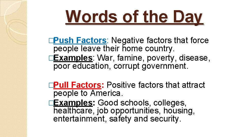 Words of the Day �Push Factors: Negative factors that force people leave their home