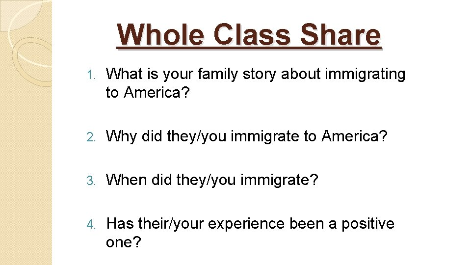 Whole Class Share 1. What is your family story about immigrating to America? 2.