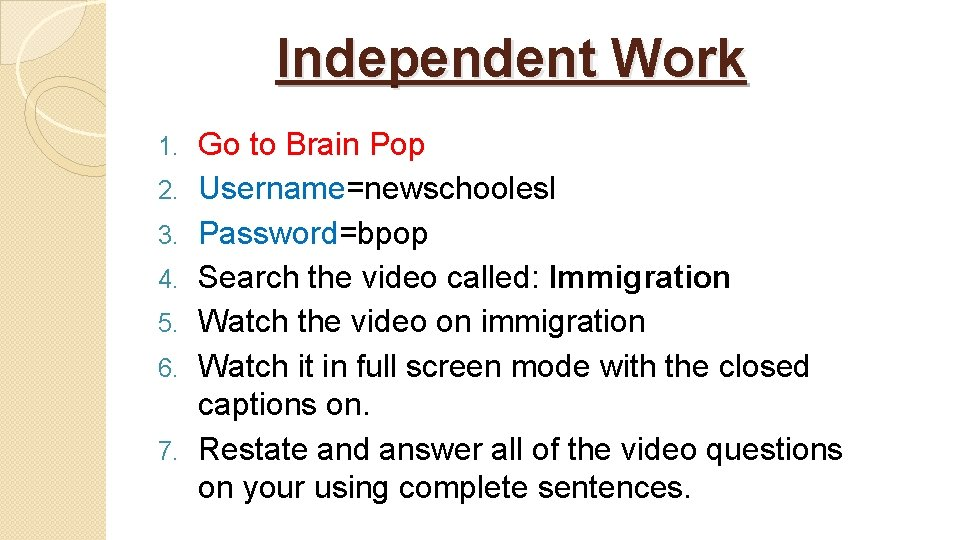 Independent Work 1. 2. 3. 4. 5. 6. 7. Go to Brain Pop Username=newschoolesl