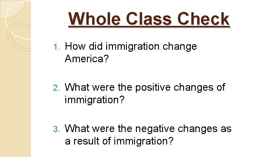 Whole Class Check 1. How did immigration change America? 2. What were the positive