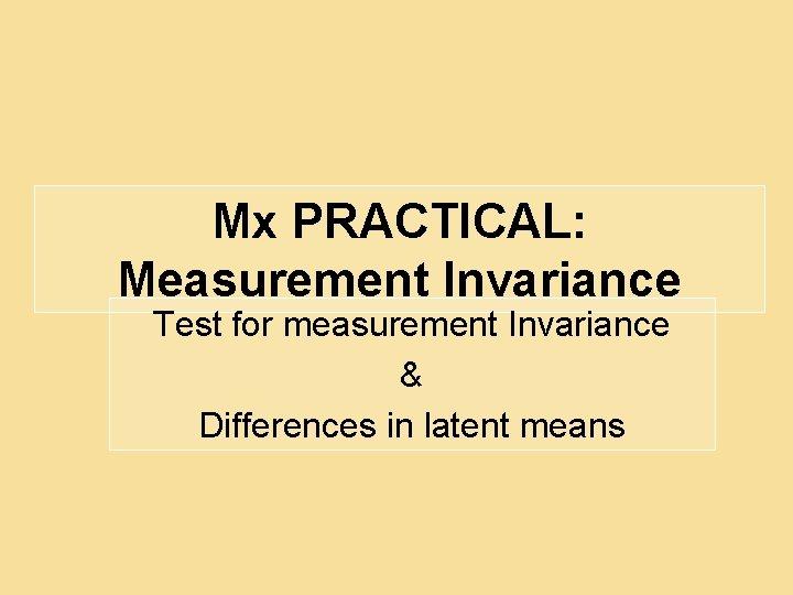 Mx PRACTICAL: Measurement Invariance Test for measurement Invariance & Differences in latent means