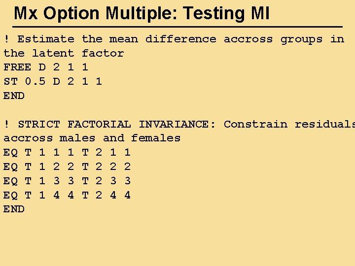 Mx Option Multiple: Testing MI ! Estimate the latent FREE D 2 1 ST