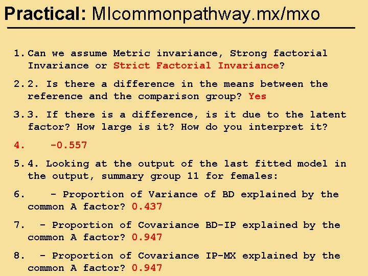 Practical: MIcommonpathway. mx/mxo 1. Can we assume Metric invariance, Strong factorial Invariance or Strict