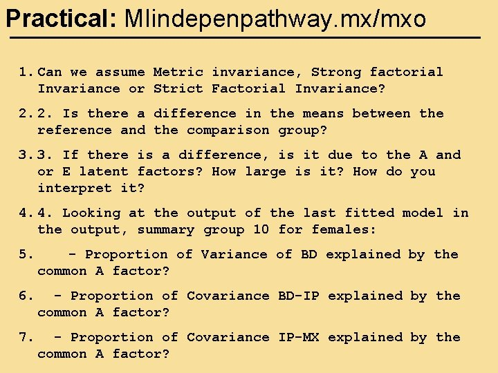 Practical: MIindepenpathway. mx/mxo 1. Can we assume Metric invariance, Strong factorial Invariance or Strict