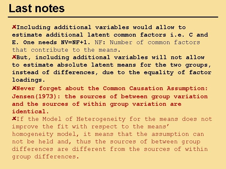 Last notes Including additional variables would allow to estimate additional latent common factors i.