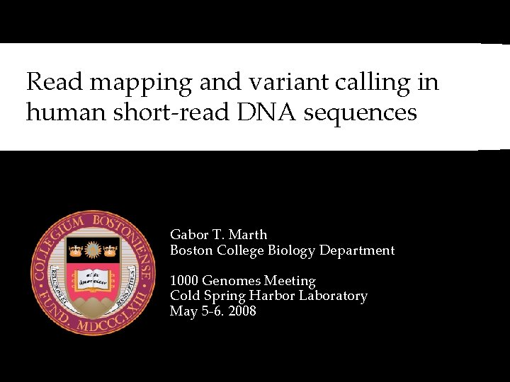 Read mapping and variant calling in human short-read DNA sequences Gabor T. Marth Boston