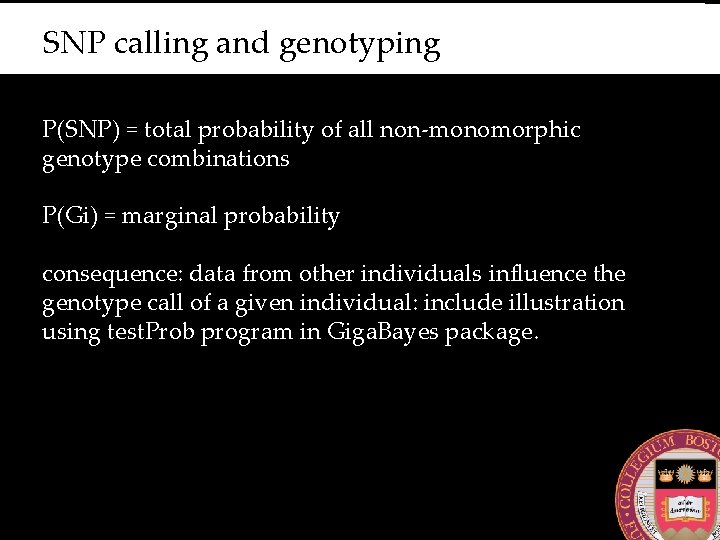 SNP calling and genotyping P(SNP) = total probability of all non-monomorphic genotype combinations P(Gi)