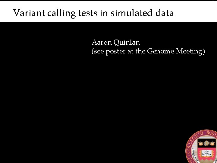 Variant calling tests in simulated data Aaron Quinlan (see poster at the Genome Meeting)