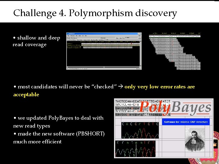 Challenge 4. Polymorphism discovery • shallow and deep read coverage • most candidates will