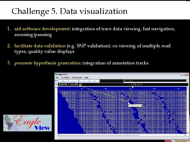 Challenge 5. Data visualization 1. aid software development: integration of trace data viewing, fast