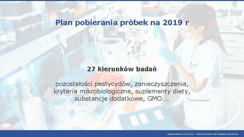 Plan pobierania próbek na 2019 r 27 kierunków badań pozostałości pestycydów, zanieczyszczenia, kryteria mikrobiologiczne,