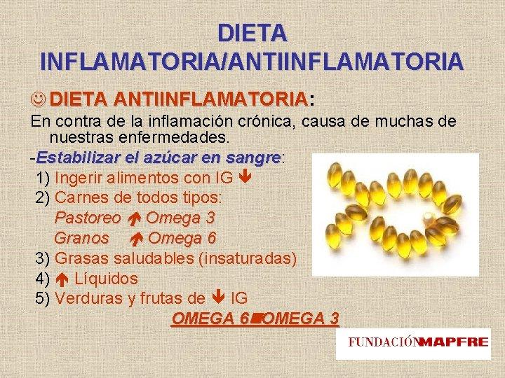 DIETA INFLAMATORIA/ANTIINFLAMATORIA DIETA ANTIINFLAMATORIA: ANTIINFLAMATORIA En contra de la inflamación crónica, causa de muchas