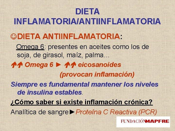 DIETA INFLAMATORIA/ANTIINFLAMATORIA DIETA ANTIINFLAMATORIA: ANTIINFLAMATORIA Omega 6: 6 presentes en aceites como los de