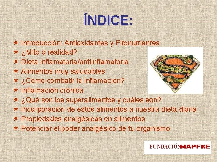 ÍNDICE: Introducción: Antioxidantes y Fitonutrientes ¿Mito o realidad? Dieta inflamatoria/antiinflamatoria Alimentos muy saludables ¿Cómo