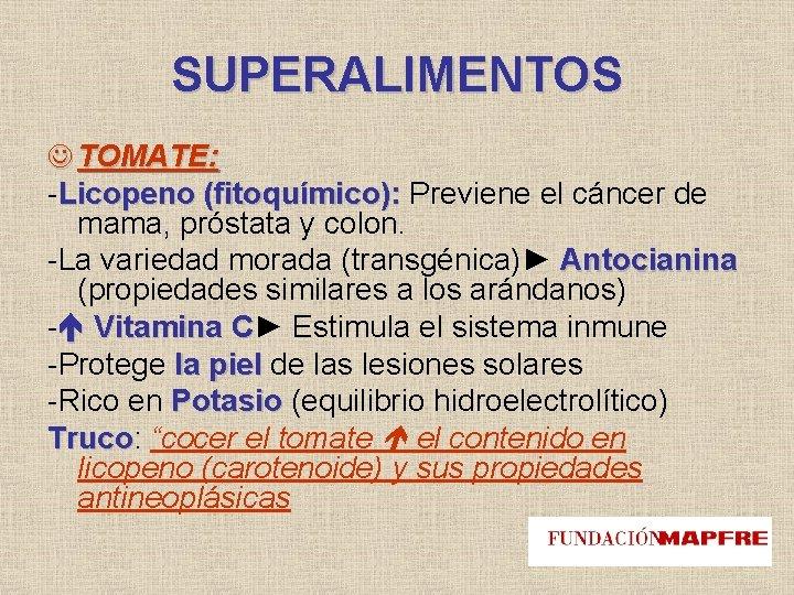 SUPERALIMENTOS TOMATE: -Licopeno (fitoquímico): Previene el cáncer de mama, próstata y colon. -La variedad