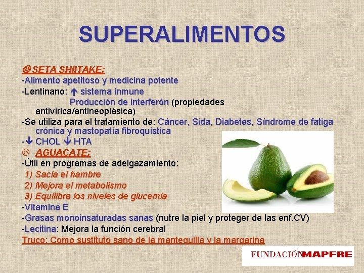 SUPERALIMENTOS SETA SHIITAKE: -Alimento apetitoso y medicina potente -Lentinano: sistema inmune Producción de interferón