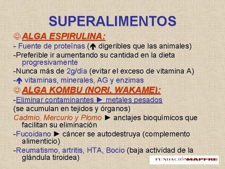 SUPERALIMENTOS ALGA ESPIRULINA: - Fuente de proteínas ( digeribles que las animales) -Preferible ir